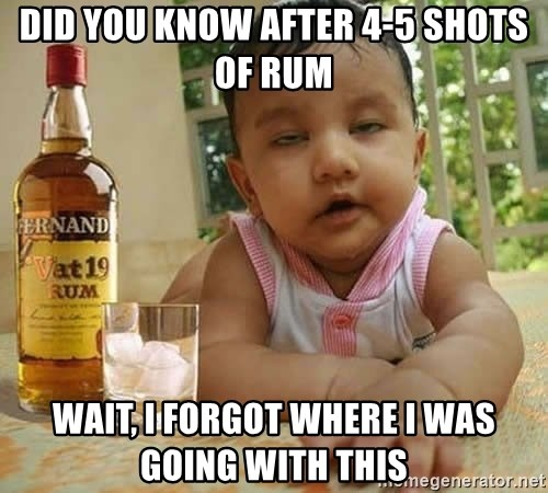 Drunk Baby Girl - did you know after 4-5 shots of rum wait, I forgot where I was going with this