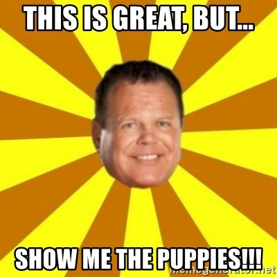 Jerry Lawler - This is great, but... show me the puppies!!!