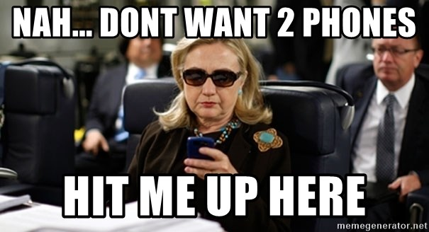 Nah    dont want 2 phones hit me up here - Hillary Clinton
