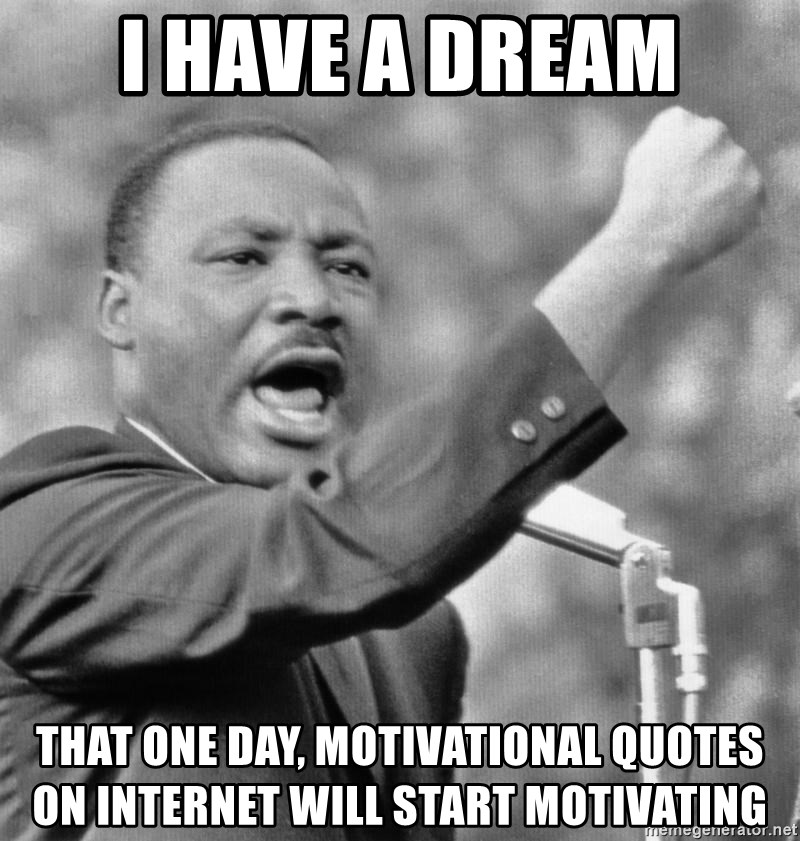 I Have A Dream That One Day Motivational Quotes On Internet Will