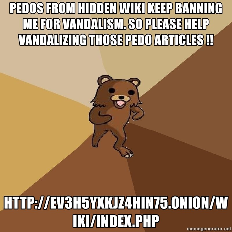 pedos from hidden wiki keep banning me for vandalism  So
