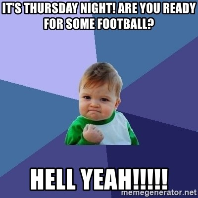 It S Thursday Night Are You Ready For Some Football Hell Yeah Success Kid Meme Generator