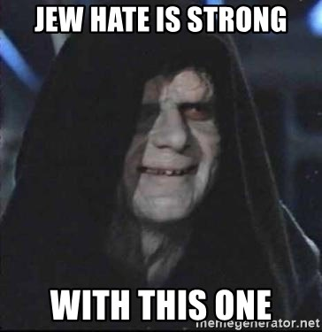 darth sidious mun - Jew hate is strong with this one
