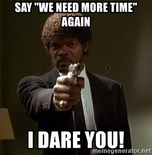 "Jules Pulp Fiction - Say ""we need more time"" again I dare you!"