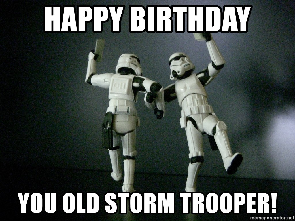 Star Wars Payday - Happy Birthday you old storm trooper!