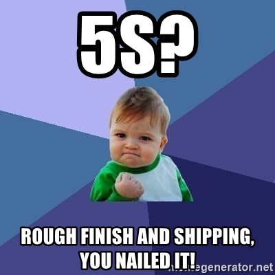 Success Kid - 5S? Rough Finish and Shipping, You Nailed it!