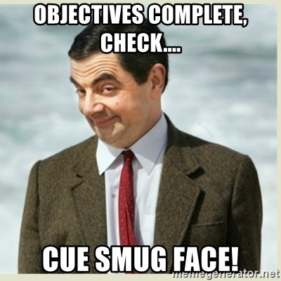objectives complete check cue smug face mr bean meme generator