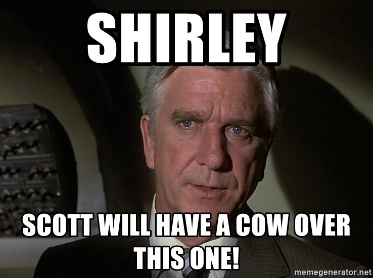 Leslie Nielsen Shirley - Shirley Scott will have a cow over this one!