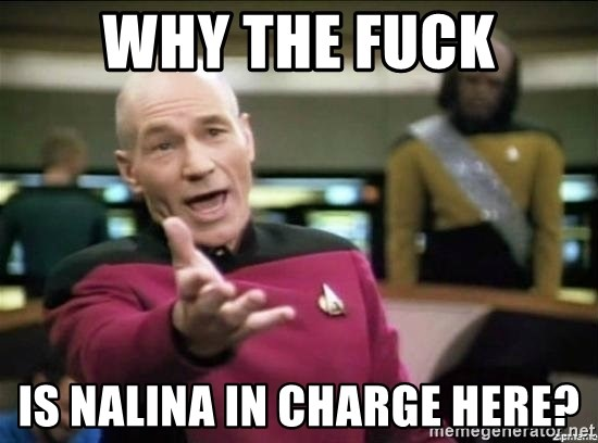 Picard why the fuck - WHY THE FUCK IS NALINA IN CHARGE HERE?