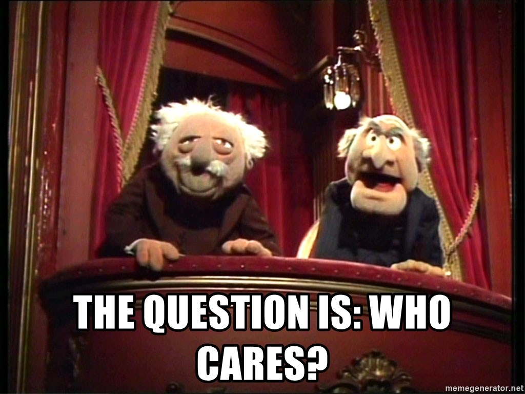 The question is who cares waldorf and statler meme generator