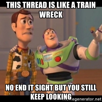 this thread is like a train wreck no end it sight but you still keep  looking - X, X Everywhere | Meme Generator