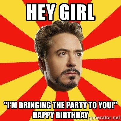 """Leave it to Iron Man - Hey Girl """"I'm bringing the party to you!"""" Happy Birthday"""