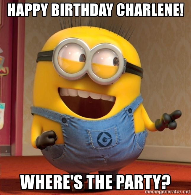 Happy Birthday Charlene Wheres The Party Dave Le Minion Meme