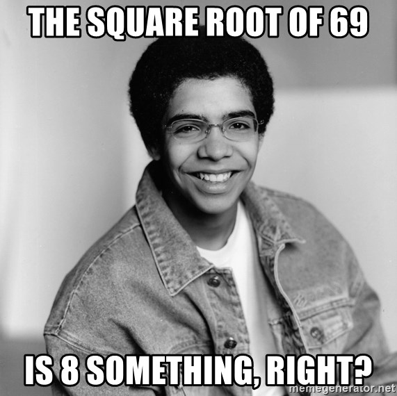 The Square Root Of 69 Is 8 Something Right Old School Drake Meme Generator