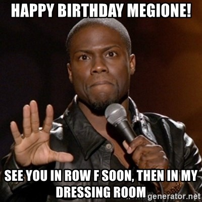 Kevin Hart - Happy Birthday Megione! See you in Row F soon, then in my dressing room