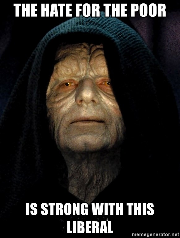 Star Wars Emperor - the hate for the poor is strong with this liberal