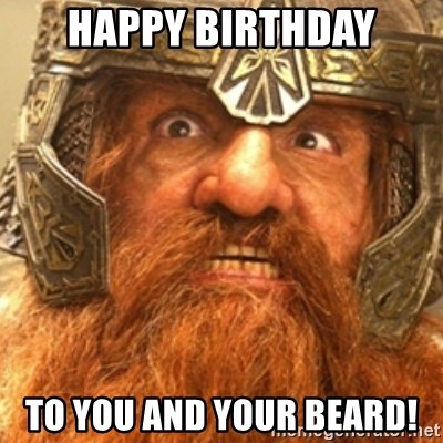 happy birthday to you and your beard happy birthday to you and your beard! gimli meme generator