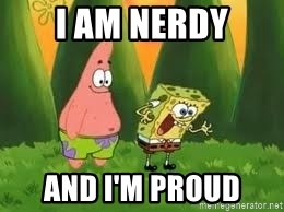 Ugly and i'm proud! - I am nerdy and i'm proud