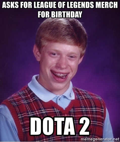 Asks For League Of Legends Merch For Birthday Dota 2 Bad Luck