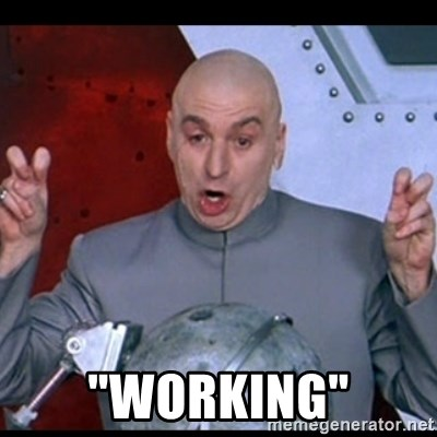 "dr. evil quote -  ""working"""