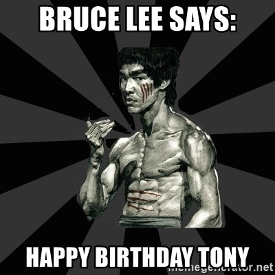 Bruce Lee Says Happy Birthday Tony Bruce Lee Figther Meme Generator