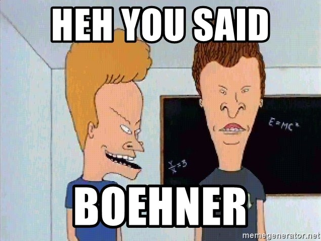 Beavis and butthead - heh you said  boehner