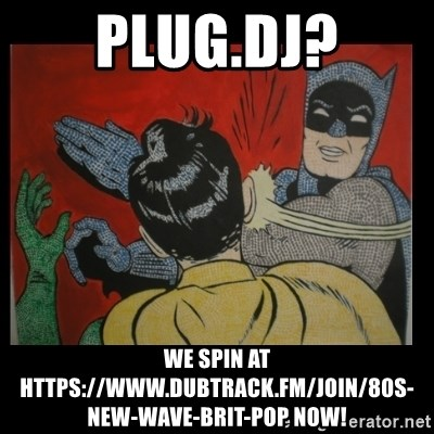 plug dj? we spin at https://www dubtrack fm/join/80s-new