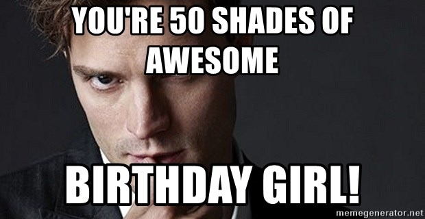 64773889 you're 50 shades of awesome birthday girl! 50 shades of gray