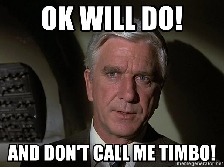 Leslie Nielsen Shirley - Ok will do! and don't call me Timbo!