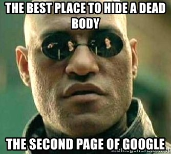 What if I told you / Matrix Morpheus - The best place to hide a dead body The second page of google