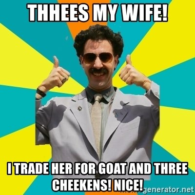 thhees my wife i trade her for goat and three cheekens nice thhees my wife! i trade her for goat and three cheekens! nice