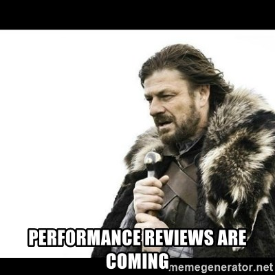Winter is Coming - PERFORMANCE REVIEWS ARE COMING