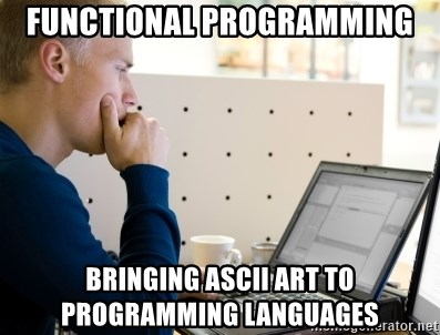 FUNCTIONAL PROGRAMMING BRINGING ASCII ART TO PROGRAMMING