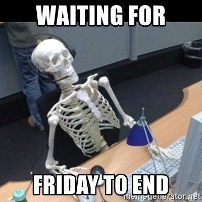 64851270 waiting for friday to end skeleton computer meme generator