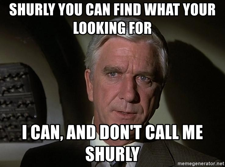 Leslie Nielsen Shirley - Shurly you can find what your looking for I can, and don't call me Shurly