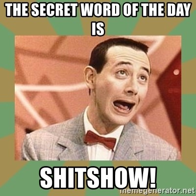 PEE WEE HERMAN - The secret word of the day is ShitShow!