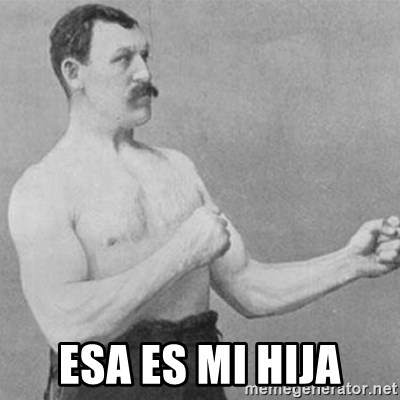 overly manly man -  Esa es mi hija