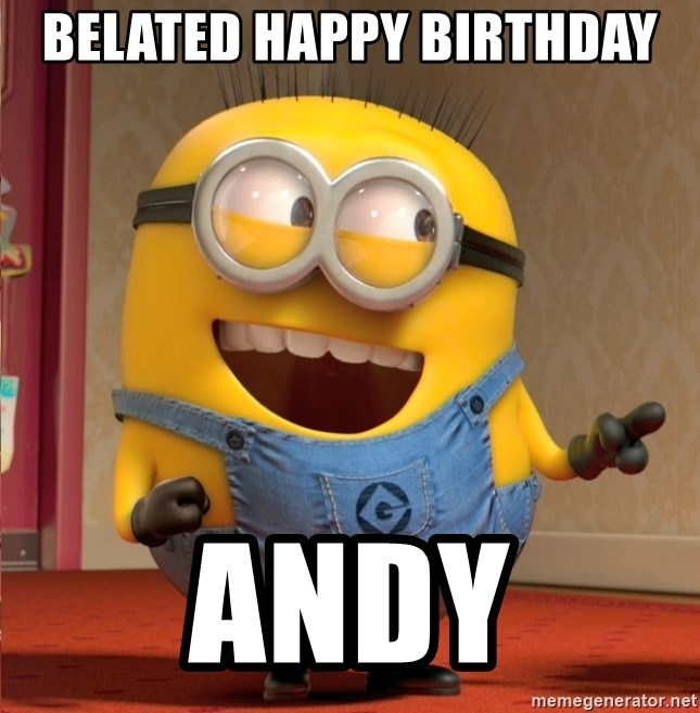 dave le minion - BELATED HAPPY BIRTHDAY ANDY