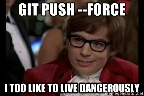 I too like to live dangerously - git push --force