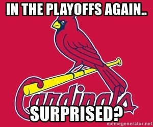 st. louis Cardinals - In the playoffs again..  surprised?
