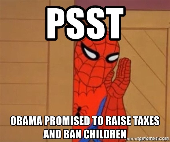 Psst spiderman - psst obama promised to raise taxes and ban children