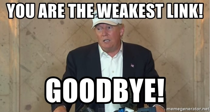 You ARE the weakest link! Goodbye! - Donald Trump Hat ...