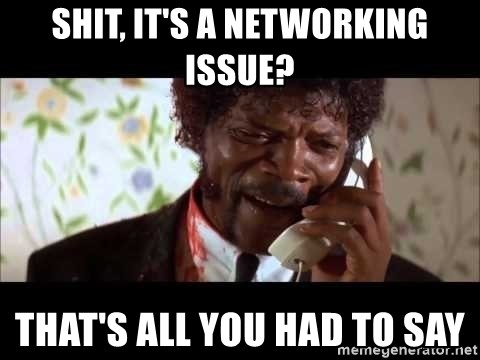 Pulp Fiction sending the Wolf - Shit, it's a networking issue? That's all you had to say