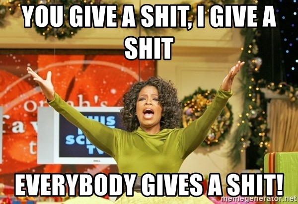 Oprah Gives Away Stuff - You give a shit, I give a shit EVERYBODY GIVES A SHIT!