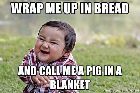 wrap me up in bread and call me a pig in a blanket wrap me up in bread and call me a pig in a blanket evil asian