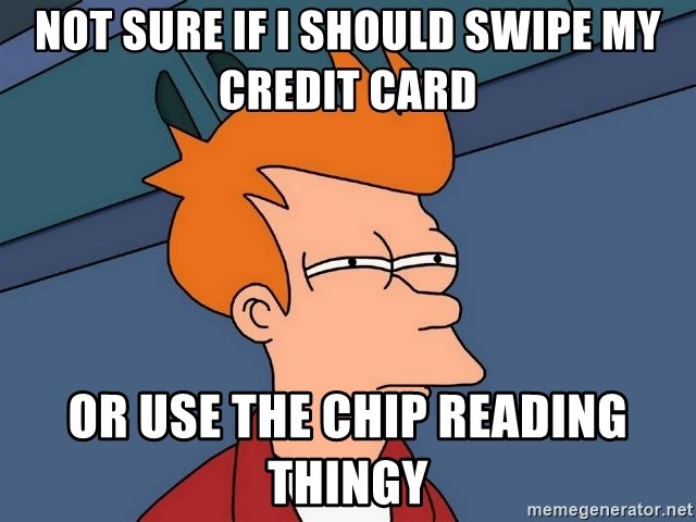 65024766 not sure if i should swipe my credit card or use the chip reading