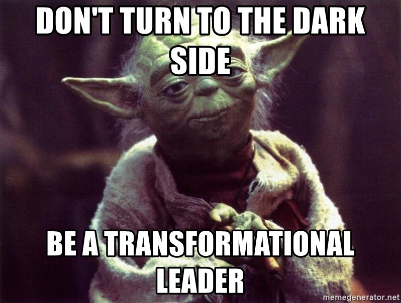 Yoda - Don't turn to the dark side be a transformational leader