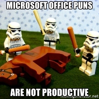 Microsoft Office puns Are not productive - Beating a Dead