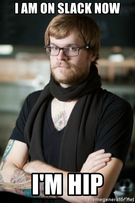 hipster Barista - I am on Slack now I'm hip