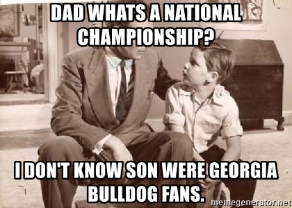 Racist Father - Dad whats a National Championship? I don't know son were Georgia Bulldog fans.